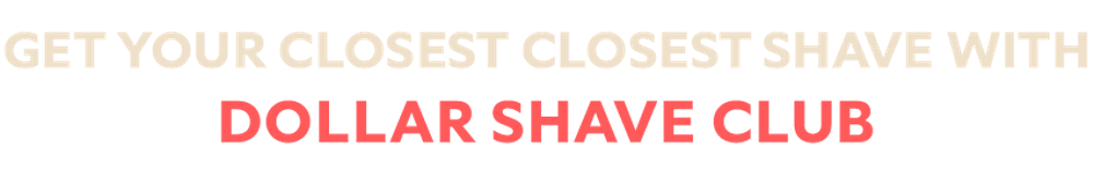 Get Your Closest Closest Shave